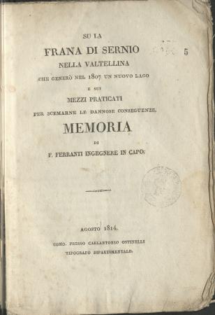 Su la frana di Sernio nella Valtellina che generò nel 1807 un nuovo lago e sui mezzi praticati per scemarne le dannose conseguenze. Memoria di F. Ferranti ingegnere in capo