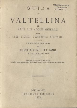 Guida alla Valtellina ed alle sue acque minerali con cenni storici, geognostici e botanici