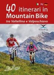 40 itinerari in mountain bike tra Valtellina e Valposchiavo